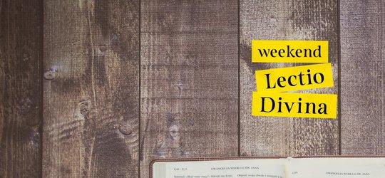WEEKEND LECTIO DIVINA
