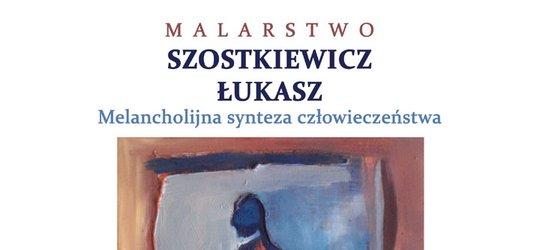 Wystawa malarstwa Łukasza Szostkiewicza